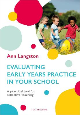 Evaluating Early Years Practice in Your School: A practical tool for reflective teaching by Ann Langston