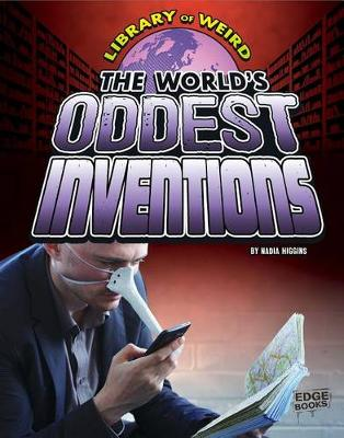 World's Oddest Inventions by Nadia Higgins