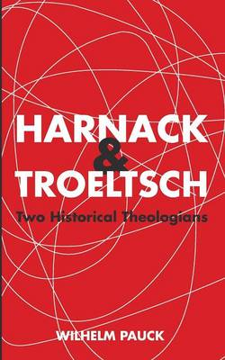 Harnack and Troeltsch by Wilhelm Pauck