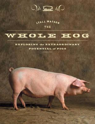 Whole Hog by Lyall Watson