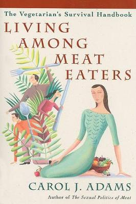 Living Among Meat Eaters by Carol J. Adams