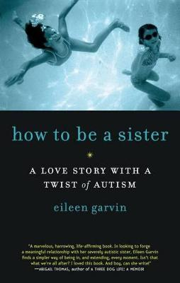 How to be a Sister by Eileen Garvin