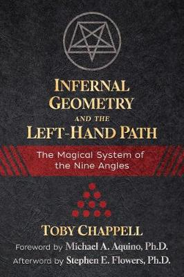 Infernal Geometry and the Left-Hand Path: The Magical System of the Nine Angles book