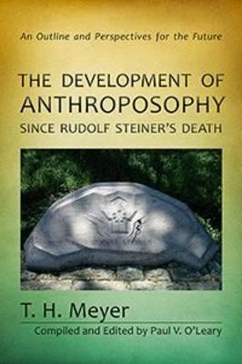 The Development of Anthroposophy Since Rudolf Steiner's Death by T. H. Meyer