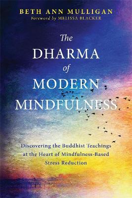 The Dharma of Modern Mindfulness by Beth Ann Mulligan