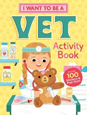 I Want to Be a Vet Activity Book: 100 Stickers & Pop-Outs by Editors of Storey Publishing