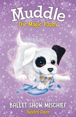 Muddle the Magic Puppy: #3 Ballet Show Mischief by Hayley Daze