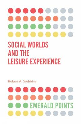 Social Worlds and the Leisure Experience by Robert A. Stebbins