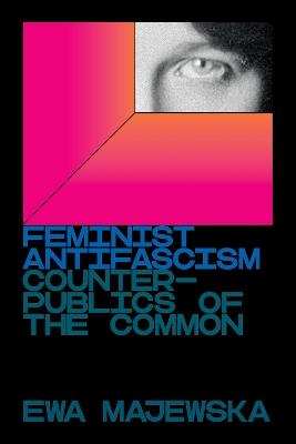 Feminist Antifascism: Counterpublics of the Common book