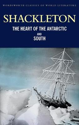 The Heart of the Antarctic and South by Sir Ernest Henry Shackleton