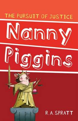Nanny Piggins and The Pursuit Of Justice 6 by R.A. Spratt