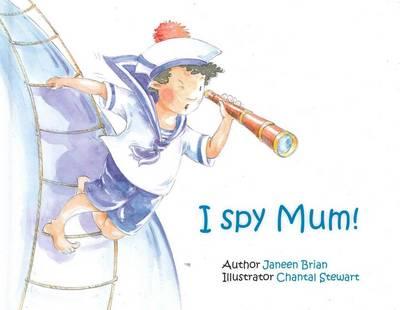 I Spy Mum! by Janeen Brian