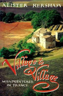 Village to Village: Misadventures in France by Alister Kershaw