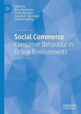 Social Commerce: Consumer Behaviour in Online Environments by Rosy Boardman