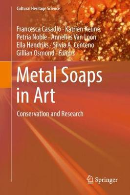 Metal Soaps in Art: Conservation and Research by Francesca Casadio