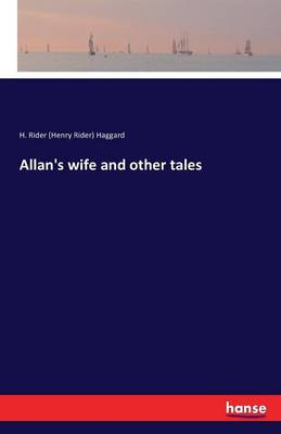 Allan's Wife and Other Tales by Henry Rider Haggard