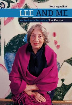 Lee and Me: An Intimate Portrait of Lee Krasner by Ruth Appelhof