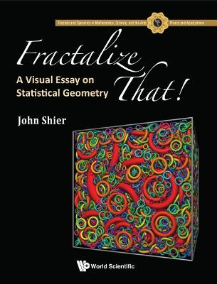 Fractalize That! : A Visual Essay On Statistical Geometry by John Shier