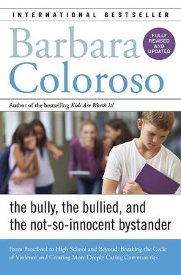 Bully, the Bullied, and the Not-So-Innocent Bystander by Barbara Coloroso