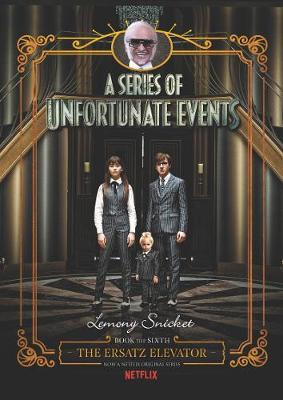A Series Of Unfortunate Events: #6 The Ersatz Elevator [Netflix Tie-in Edition] by Lemony Snicket