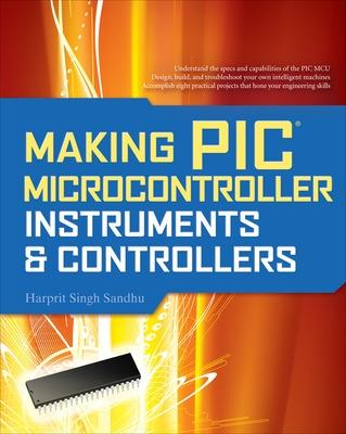 Making PIC Microcontroller Instruments and Controllers by Harprit Singh Sandhu