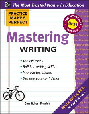 Practice Makes Perfect Mastering Writing by Gary Robert Muschla