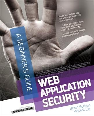 Web Application Security, A Beginner's Guide by Bryan Sullivan