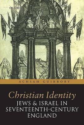 Christian Identity, Jews, and Israel in 17th-Century England by Achsah Guibbory