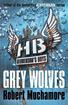 Henderson's Boys: Grey Wolves by Robert Muchamore