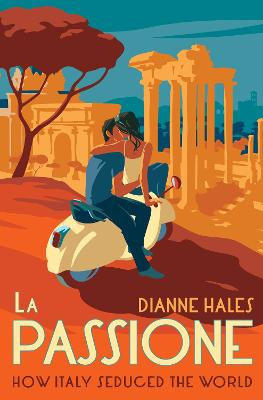 La Passione: How Italy Seduced the World by Dianne Hales