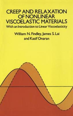 Creep and Relaxation of Nonlinear Viscoelastic Materials by William N. Findley