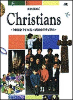 Christians: Through the Ages Around the World by John W. Drane
