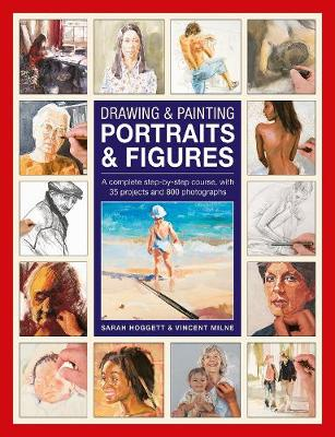 Drawing & Painting Portraits & Figures: A complete step-by-step course, with 35 projects and 800 photographs by Sarah Hoggett