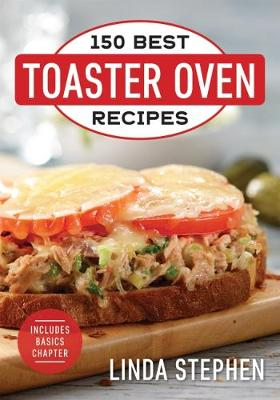150 Best Toaster Oven Recipes: 2018 by Linda Stephen