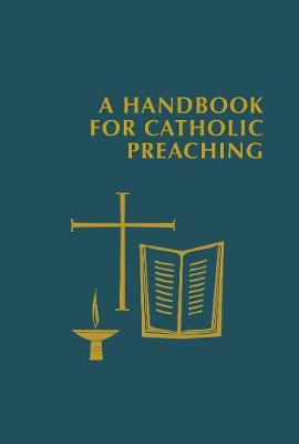 A Handbook for Catholic Preaching by Edward Foley, Capuchin