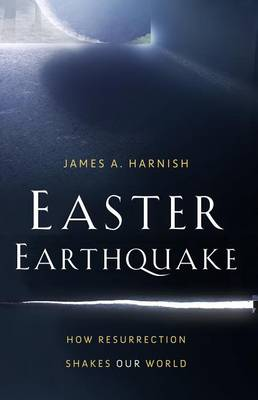 Easter Earthquake by James A Harnish