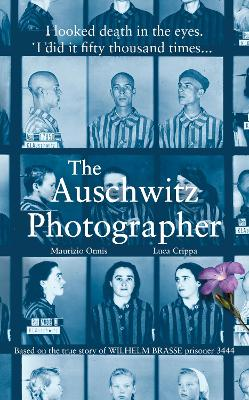 The Auschwitz Photographer: Based on the true story of Wilhelm Brasse prisoner 3444 book
