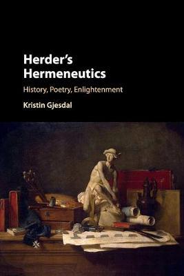 Herder's Hermeneutics: History, Poetry, Enlightenment book