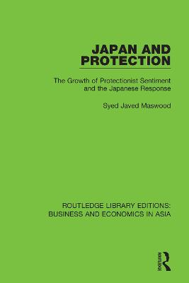 Japan and Protection: The Growth of Protectionist Sentiment and the Japanese Response by Syed Javed Maswood