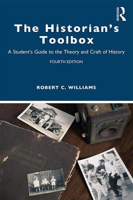 The Historian's Toolbox: A Student's Guide to the Theory and Craft of History book