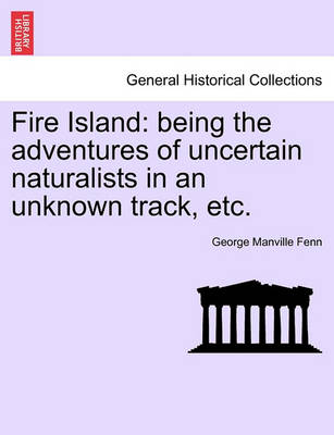 Fire Island: Being the Adventures of Uncertain Naturalists in an Unknown Track, Etc. book