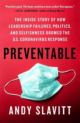 Preventable: The Inside Story of How Leadership Failures, Politics, and Selfishness Doomed the U.S. Coronavirus Response book