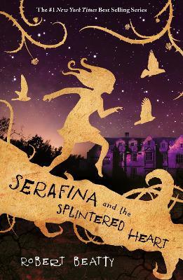 Serafina and the Splintered Heart by Robert Beatty
