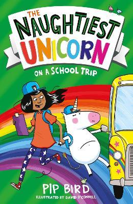 The Naughtiest Unicorn on a School Trip (The Naughtiest Unicorn series) by Pip Bird