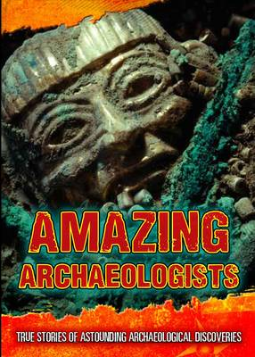 Amazing Archaeologists by Fiona Macdonald