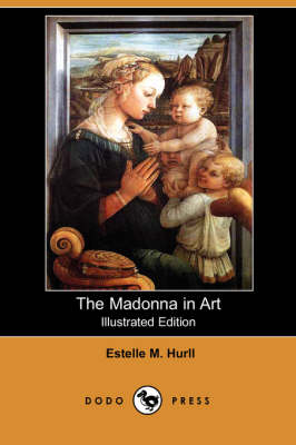 Madonna in Art (Illustrated Edition) (Dodo Press) by Estelle M Hurll