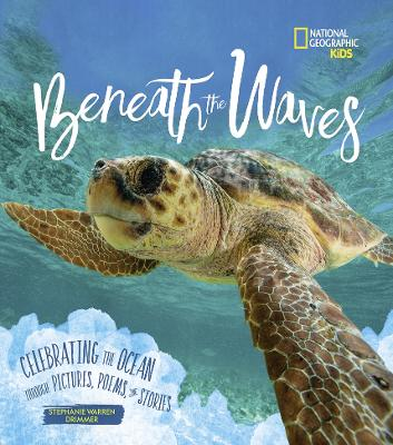 Beneath the Waves: Celebrating the Ocean Through Pictures, Poems, and Stories by National Geographic Kids