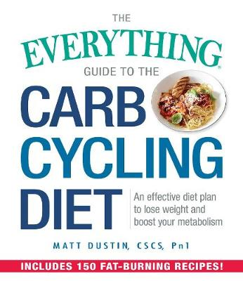 Everything Guide to the Carb Cycling Diet by Matt Dustin