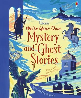 Write Your Own Mystery & Ghost Stories by Louie Stowell