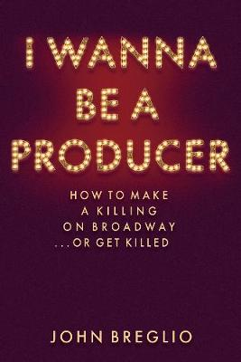 I Wanna Be A Producer by John Breglio